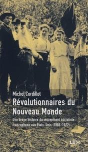 Michel Cordillot - Révolutionnaires du Nouveau Monde - Une brève histoire du mouvement socialiste francophone aux Etats-Unis (1885-1922).