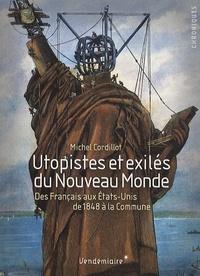 Michel Cordillot - Utopistes et exilés du Nouveau Monde - Des Français aux Etats-Unis, de 1848 à la Commune.