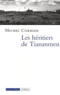 Michel Cormier - Les héritiers de Tiananmen.