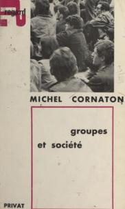Michel Cornaton - Groupes et société - Initiation à la psychosociologie des groupes.