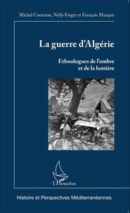 Michel Cornaton et Nelly Forget - La guerre d'Algérie - Ethnologues de l'ombre et de la lumière.