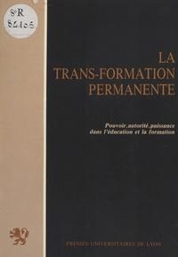 Michel Cornaton - La trans-formation permanente : pouvoir, autorité, puissance dans l'éducation et la formation.