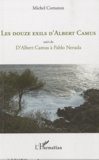 Michel Cornaton - Les douze exils d'Albert Camus - Suivi de D'Albert Camus à Pablo Neruda.