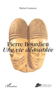 Michel Cornaton - Pierre Bourdieu - Une vie dédoublée.