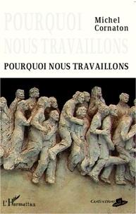 Michel Cornaton - Pourquoi nous travaillons.