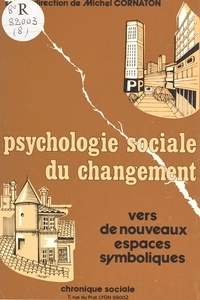 Michel Cornaton - Psychologie sociale du changement : vers de nouveaux espaces symboliques.