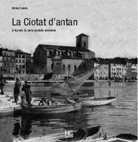 Michel Cornille - La Ciotat d'antan - A travers la carte postale ancienne.