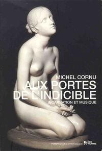 Michel Cornu - Aux portes de l'indicible - Incarnation et musique.