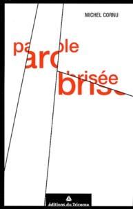 Michel Cornu - Parole Brisée.
