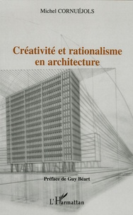 Michel Cornuéjols - Créativité et rationalisme en architecture.