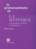 Michel Cornuz - Le protestantisme et la mystique - Entre répulsion et fascination.