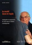 Michel Corvin - Le motif dans le tapis - Ambiguïté et suspension du sens dans le théâtre contemporain.
