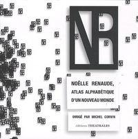 Michel Corvin - Noëlle Renaude, atlas alphabétique d'un nouveau monde.