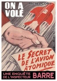 Michel Cory - On a volé le secret de l'avion atomique.