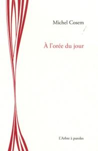 Michel Cosem - A l'orée du jour.