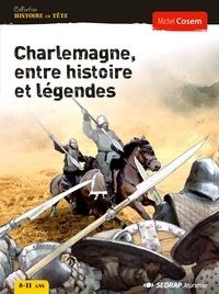 Michel Cosem - Charlemagne, entre histoire et légendes.
