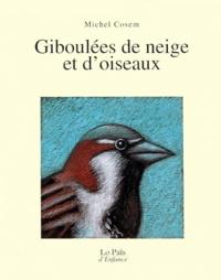 Michel Cosem - Giboulées de neige et d'oiseaux.