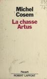 Michel Cosem et Michel-Claude Jalard - La chasse Artus.