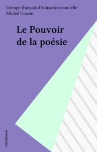 Michel Cosem - Le Pouvoir de la poésie.