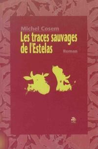Michel Cosem - Les traces sauvages de l'Estelas.