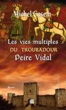 Michel Cosem - Les vies multiples du troubadour Peire Vidal.