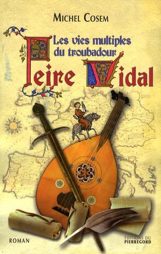 Michel Cosem - Les vies multiples du troubadour - Peire vidal.