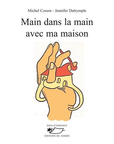 Michel Cosem - Main dans la main avec ma maison - Poèmes illustrés.