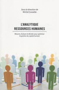 Michel Cossette - L'analytique ressources humaines - Mesurer, évaluer et décider pour optimiser la gestion du capital humain.
