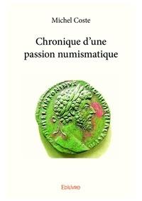 Michel Coste - Chronique d'une passion numismatique.
