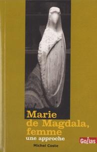 Michel Coste - Marie de Magdala, femme - Une approche.