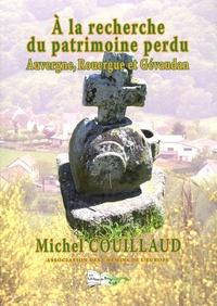 Michel Couillaud - A la recherche du patrimoine perdu - Auvergne, Rouergue et Gévaudan.