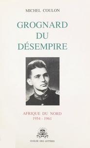 Michel Coulon - Grognard du désempire - Afrique du Nord, 1954-1961.