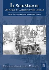 Michel Coupard et Jack Lecoq - Le Sud-Manche - Chronique de la Seconde Guerre mondiale.