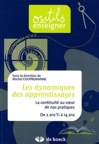 Michel Coupremanne - Les dynamiques des apprentissages - La continuité au coeur de nos pratiques, de 2 ans 1/2 à 14 ans.