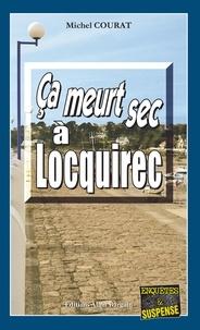 Michel Courat - Ca meurt sec à Locquirec.