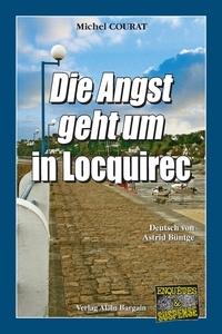 Michel Courat et Astrid Buntge - Laure Saint-Donge  : Die Angst geht um in Locquirec - Ein Bretagne-Krimi aus dem Finistere.
