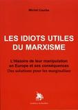 Michel Courbe - Les idiots utiles du marxisme - L'histoire de leur manipulation en Europe et ses conséquences : des solutions pour les marginaliser.