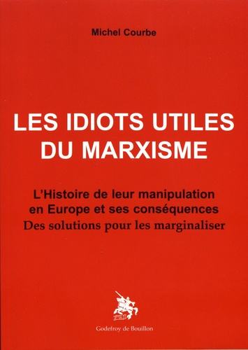 Les idiots utiles du marxisme. L'histoire de leur manipulation en Europe et ses conséquences : des solutions pour les marginaliser
