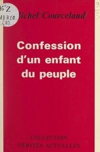 Michel Courcelaud - Confession d'un enfant du peuple.
