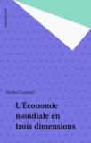 Michel Courcier - L'Économie mondiale en trois dimensions.