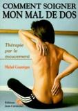 Michel Courreges - COMMENT SOIGNER MON MAL DE DOS. - Thérapie par le mouvement.
