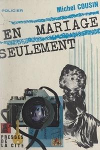 Michel Cousin - En mariage seulement.