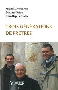 Michel Cousineau et Etienne Grieu - Trois générations de prêtres.