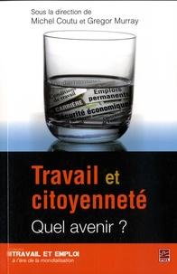 Michel Coutu et Gregor Murray - Travail et citoyenneté - Quel avenir ?.