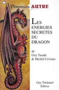 Michel Coviaux et Guy Tarade - Les énergies secrètes du Dragon.