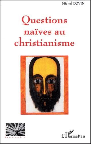 Michel Covin - Questions naïves au christianisme.