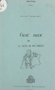 Michel Crampon - Fiat rex - Ou Le sacre du roi Hugues.