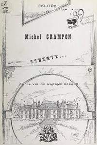 Michel Crampon - Liberté... - Ou La vie de Madame Roland.