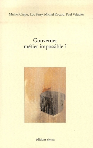 Michel Crépu et Luc Ferry - Gouverner : métier impossible ?.