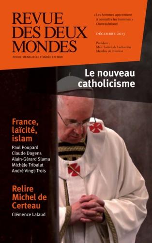 Revue des deux Mondes Décembre 2013 Le nouveau catholicisme